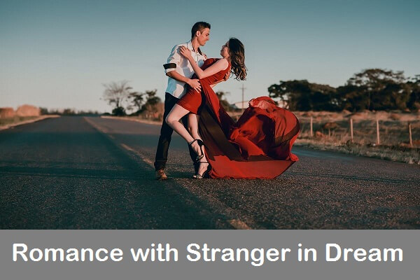Romance with Stranger in Dream: What Does It Mean? Let's Interpret!